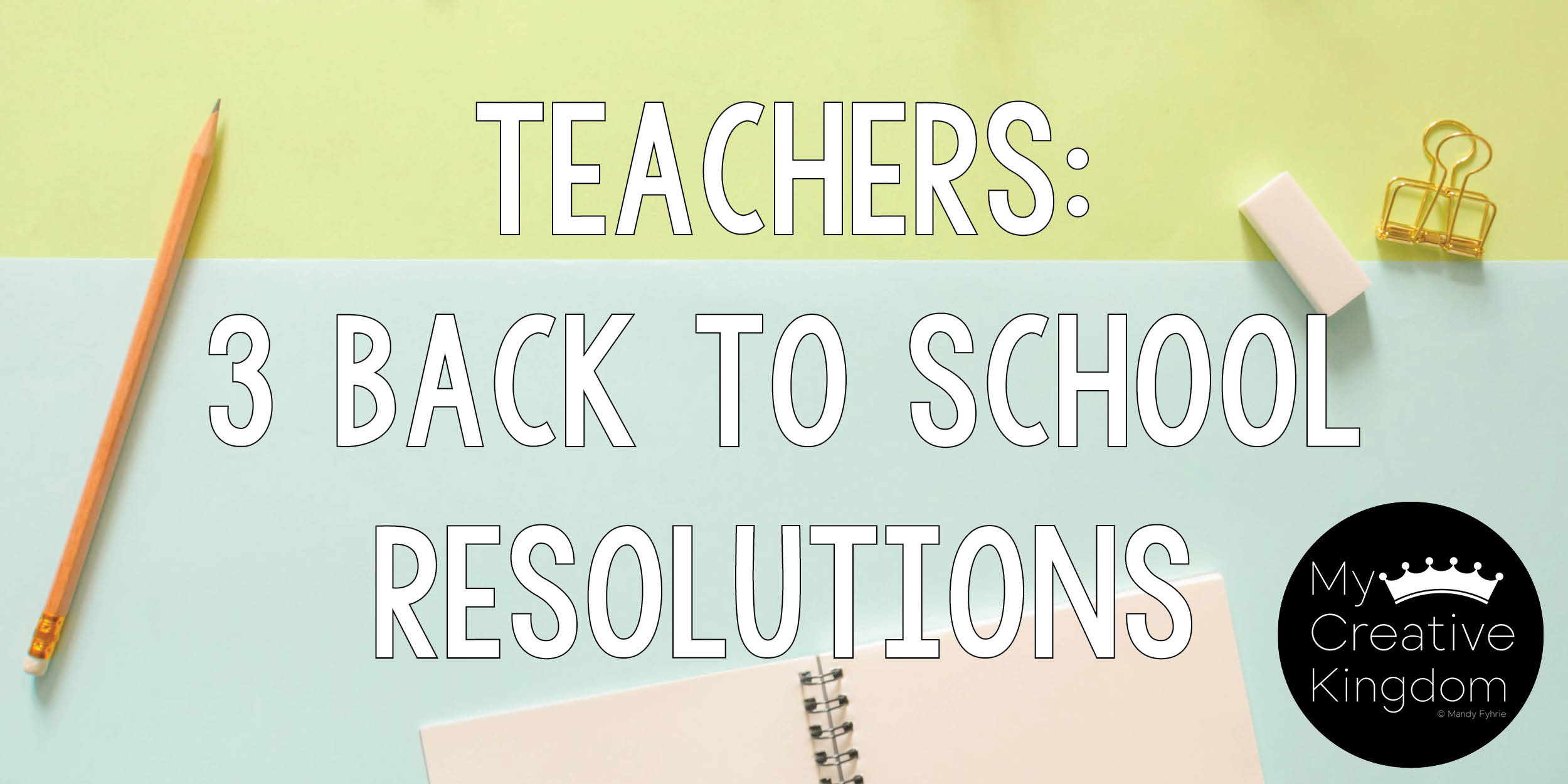 Teachers: 3 Back to School Resolutions