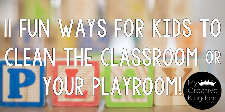 11 Fun Ways to Clean up the Classroom or your Playroom!