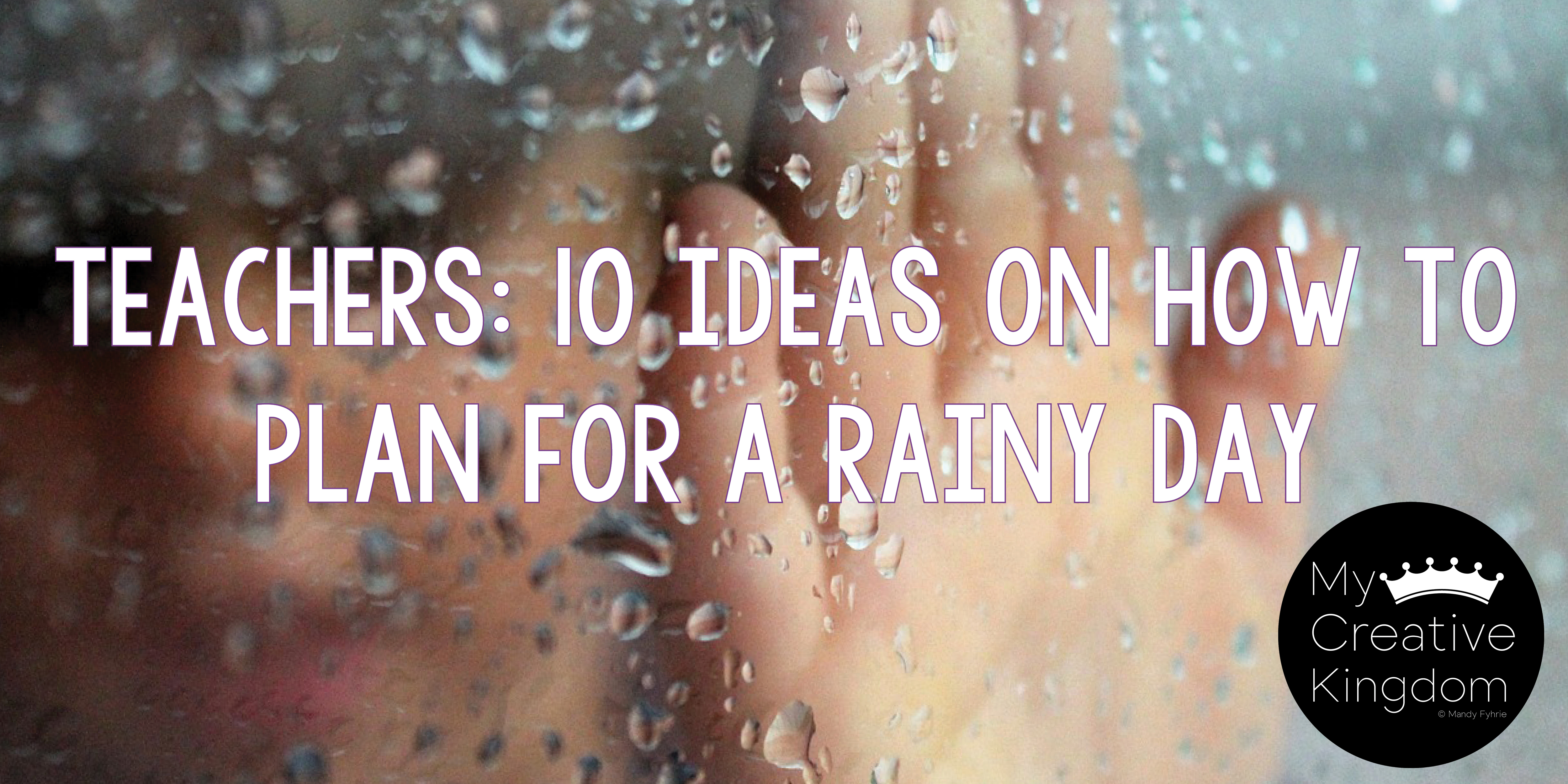 Teachers: 10 Ideas on How to Plan for Rainy Days