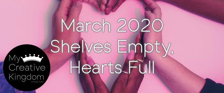 March 2020: Pockets & Shelves Empty, but Hearts Full
